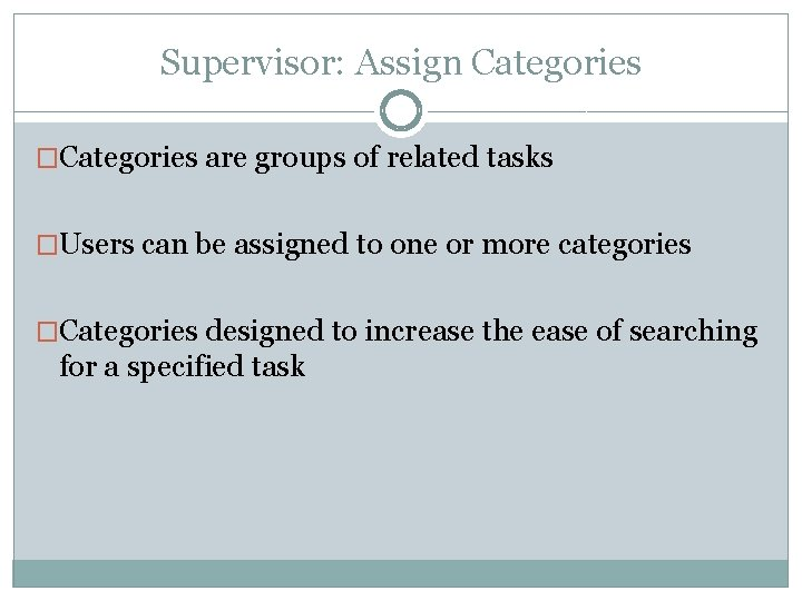 Supervisor: Assign Categories �Categories are groups of related tasks �Users can be assigned to