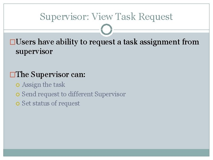 Supervisor: View Task Request �Users have ability to request a task assignment from supervisor