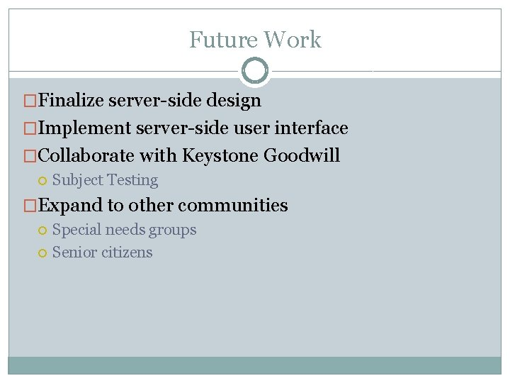 Future Work �Finalize server-side design �Implement server-side user interface �Collaborate with Keystone Goodwill Subject