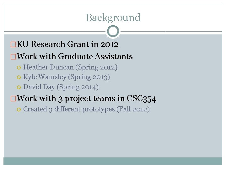Background �KU Research Grant in 2012 �Work with Graduate Assistants Heather Duncan (Spring 2012)