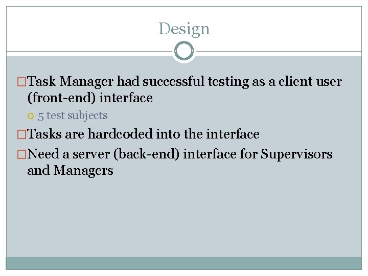 Design �Task Manager had successful testing as a client user (front-end) interface 5 test