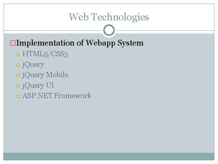 Web Technologies �Implementation of Webapp System HTML 5/CSS 3 j. Query Mobile j. Query