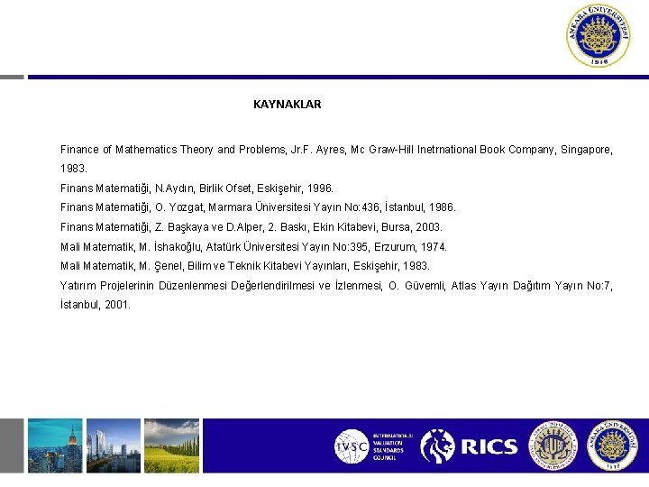 KAYNAKLAR Finance of Mathematics Theory and Problems, Jr. F. Ayres, Mc Graw-Hill Inetrnational Book