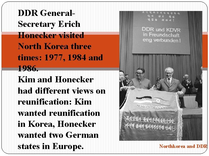 DDR General. Secretary Erich Honecker visited North Korea three times: 1977, 1984 and 1986.
