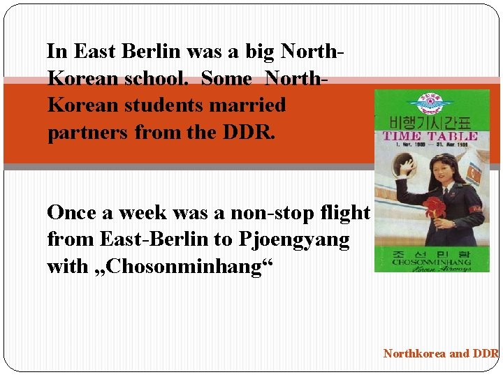 In East Berlin was a big North. Korean school. Some North. Korean students married