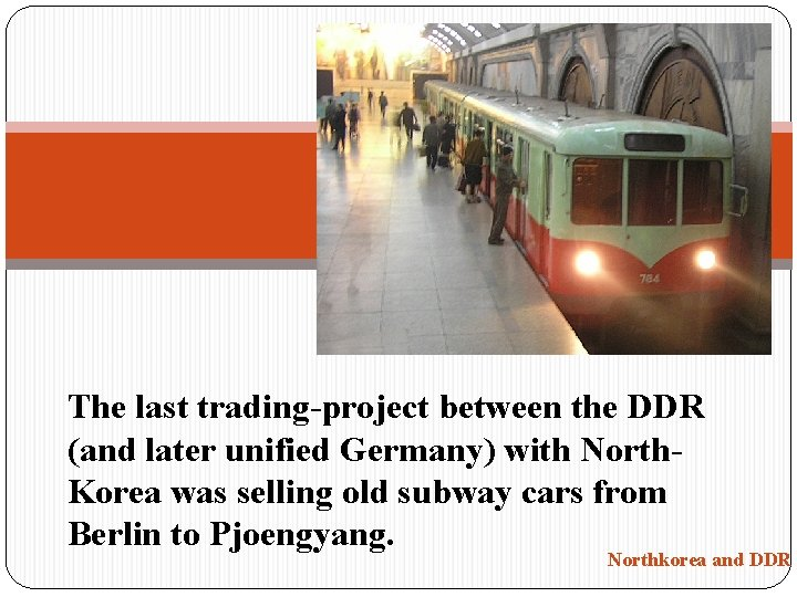 The last trading-project between the DDR (and later unified Germany) with North. Korea was
