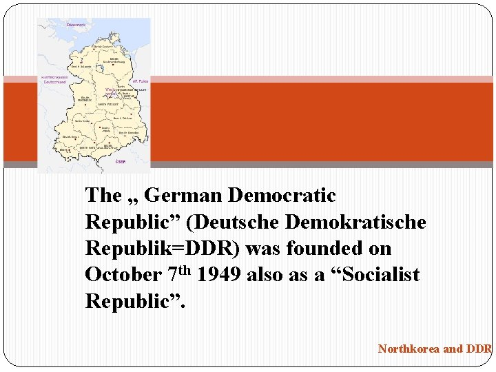 "The "" German Democratic Republic"" (Deutsche Demokratische Republik=DDR) was founded on October 7 th"