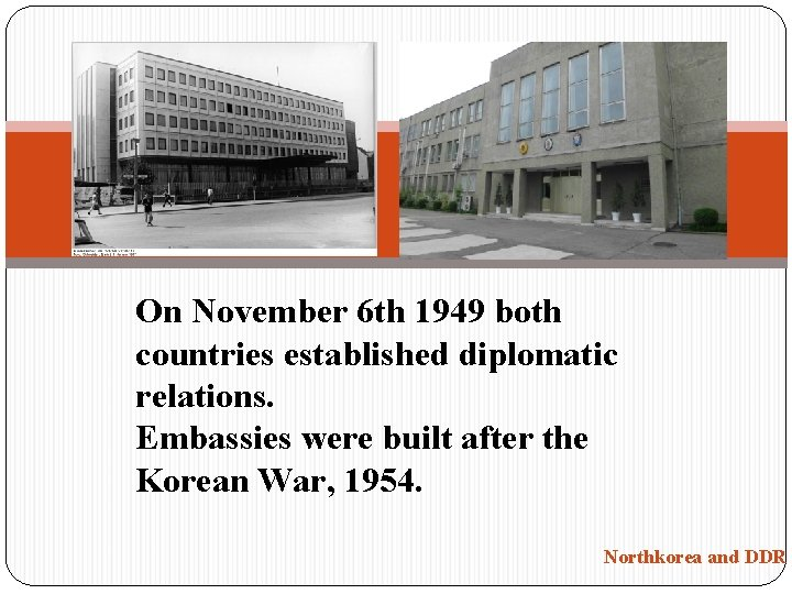 On November 6 th 1949 both countries established diplomatic relations. Embassies were built after