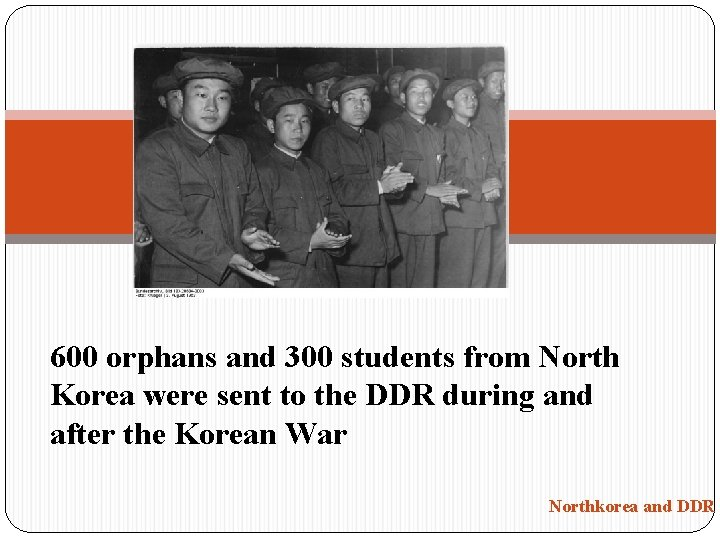600 orphans and 300 students from North Korea were sent to the DDR during
