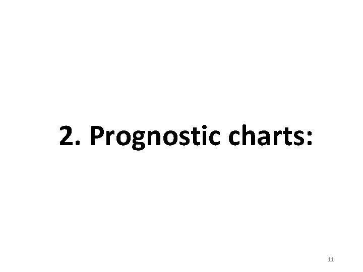 2. Prognostic charts: 11