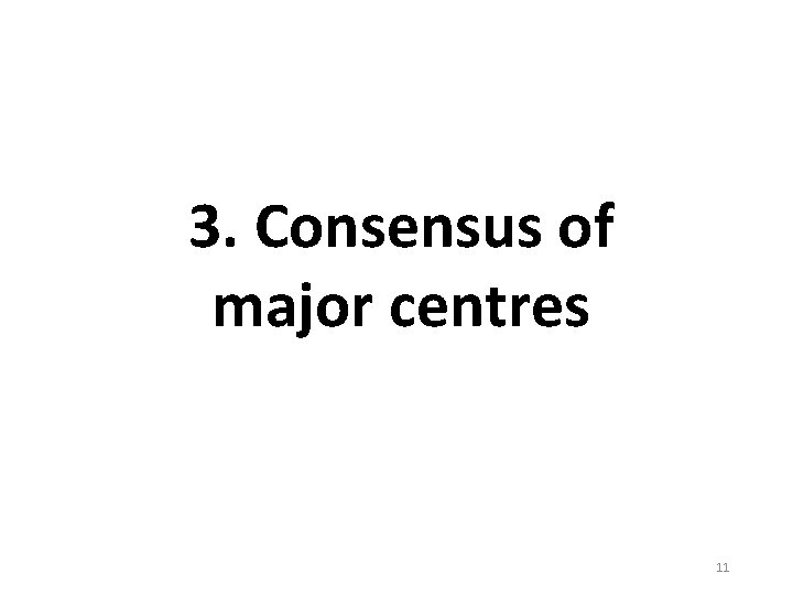 3. Consensus of major centres 11