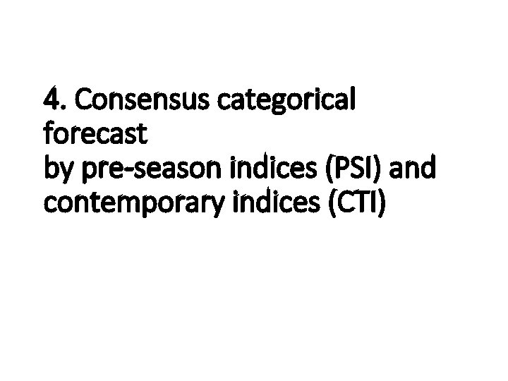 4. Consensus categorical forecast by pre-season indices (PSI) and contemporary indices (CTI)