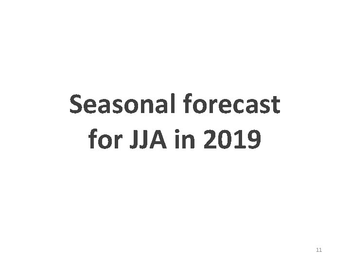 Seasonal forecast for JJA in 2019 11