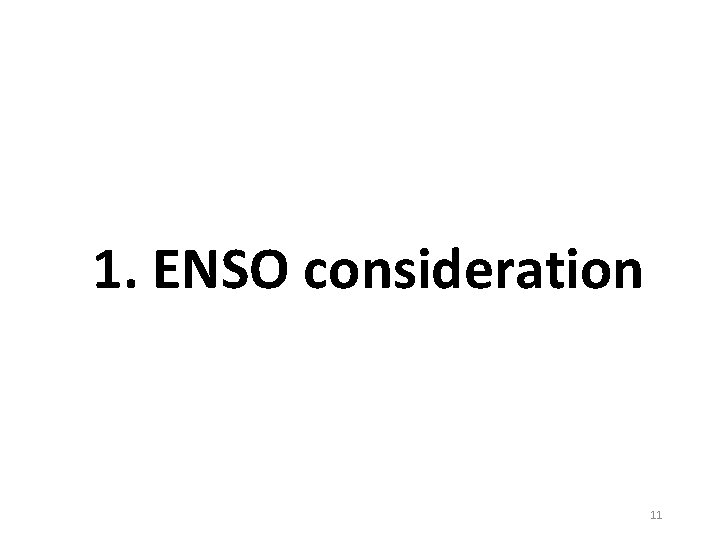 1. ENSO consideration 11