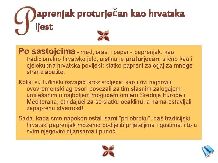 aprenjak proturječan kao hrvatska povijest Po sastojcima - med, orasi i papar - paprenjak,