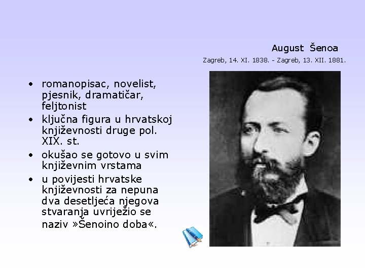 August Šenoa Zagreb, 14. XI. 1838. - Zagreb, 13. XII. 1881. • romanopisac, novelist,