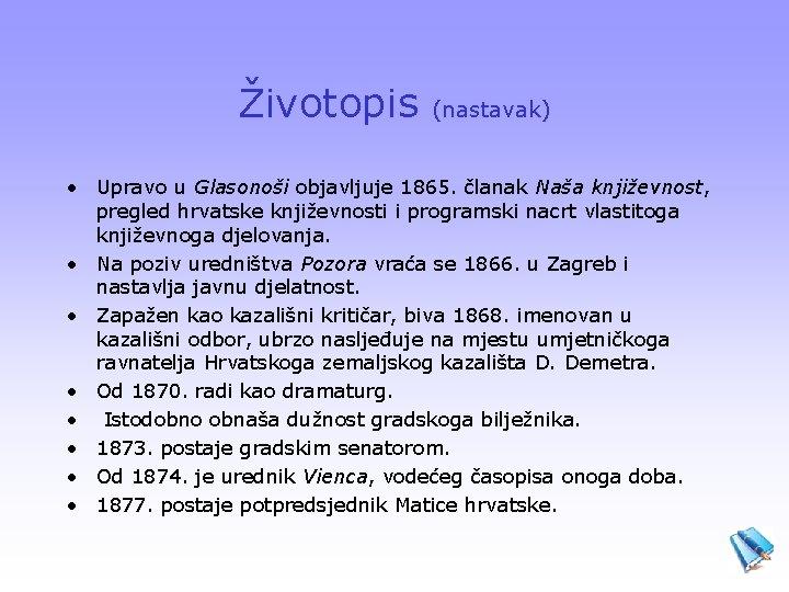 Životopis (nastavak) • Upravo u Glasonoši objavljuje 1865. članak Naša književnost, pregled hrvatske književnosti