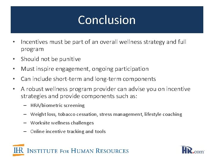 Conclusion • Incentives must be part of an overall wellness strategy and full program
