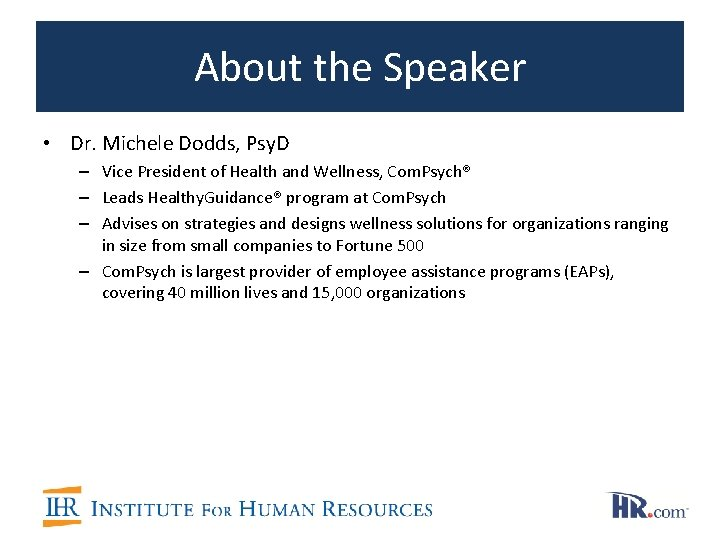 About the Speaker • Dr. Michele Dodds, Psy. D – Vice President of Health