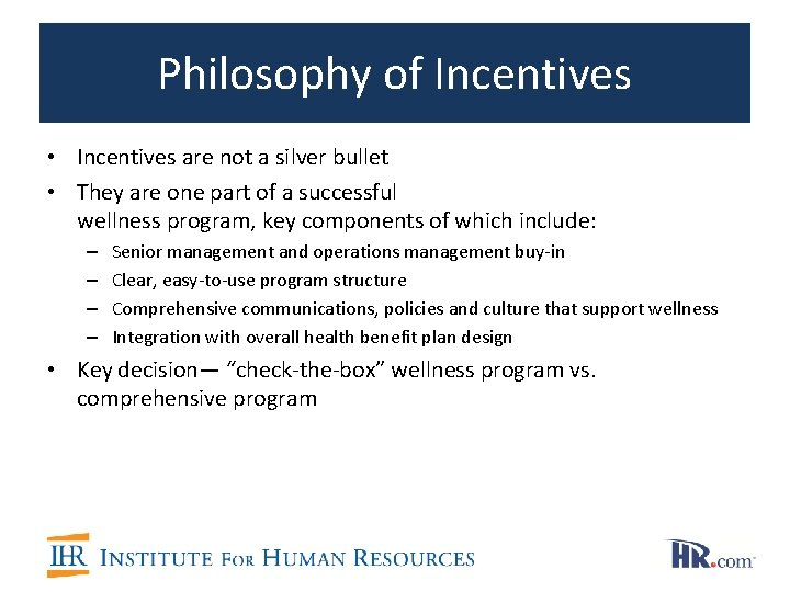 Philosophy of Incentives • Incentives are not a silver bullet • They are one