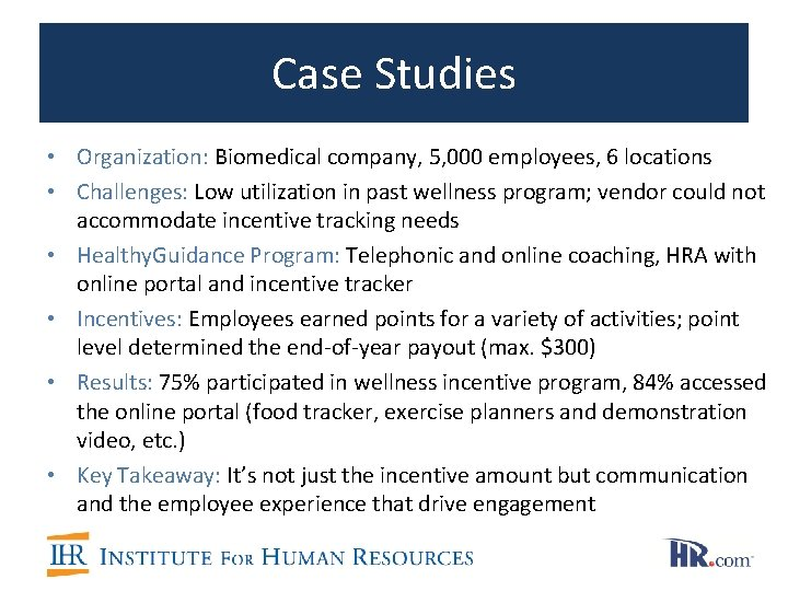 Case Studies • Organization: Biomedical company, 5, 000 employees, 6 locations • Challenges: Low