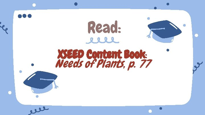 Read: XSEED Content Book: Needs of Plants, p. 77