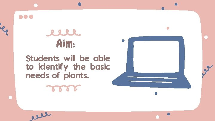 Aim: Students will be able to identify the basic needs of plants.