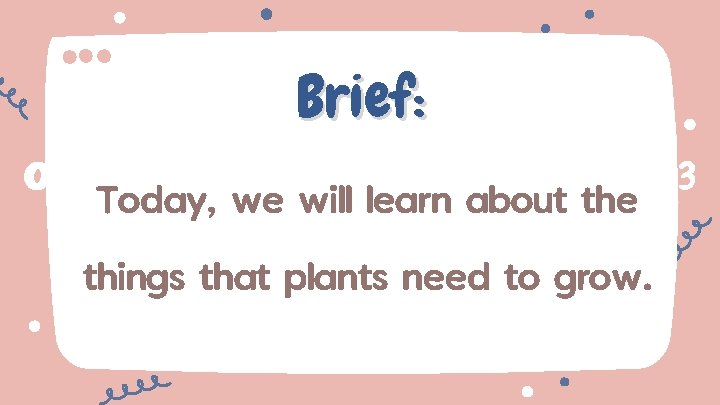 Brief: 02 01 Today, we will learn about the things that plants need to