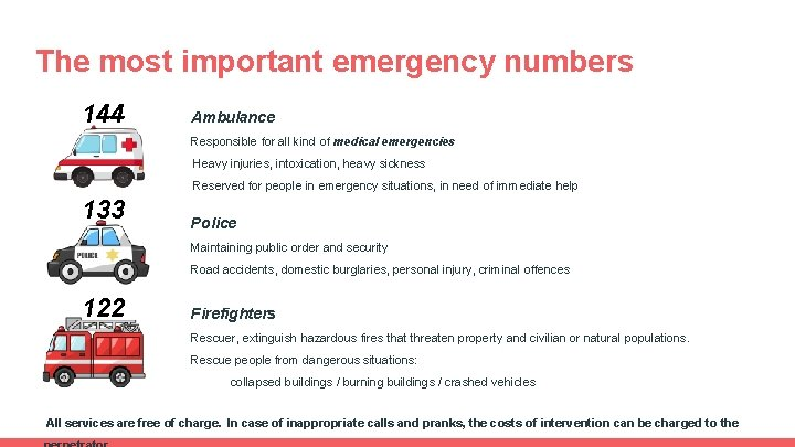 The most important emergency numbers 144 Ambulance Responsible for all kind of medical emergencies