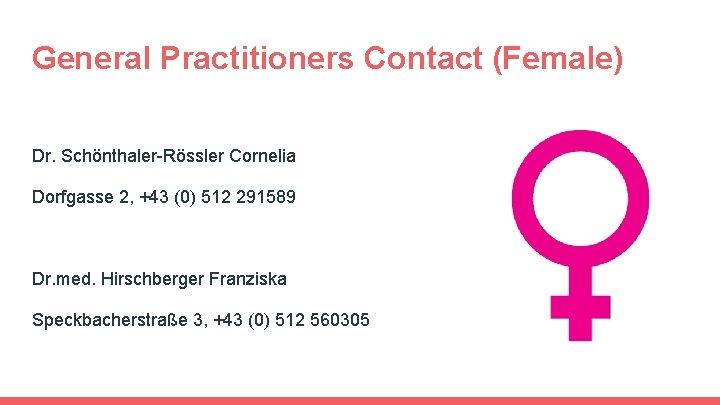 General Practitioners Contact (Female) Dr. Schönthaler-Rössler Cornelia Dorfgasse 2, +43 (0) 512 291589 Dr.