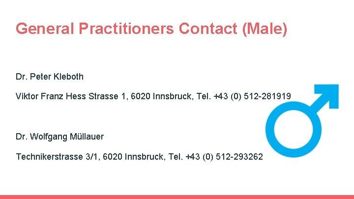 General Practitioners Contact (Male) Dr. Peter Kleboth Viktor Franz Hess Strasse 1, 6020 Innsbruck,