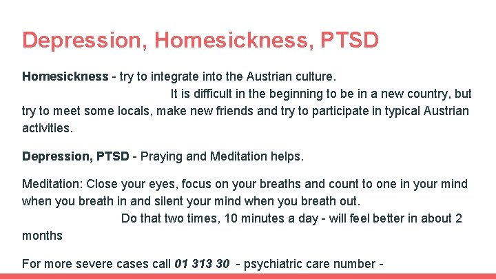 Depression, Homesickness, PTSD Homesickness - try to integrate into the Austrian culture. It is