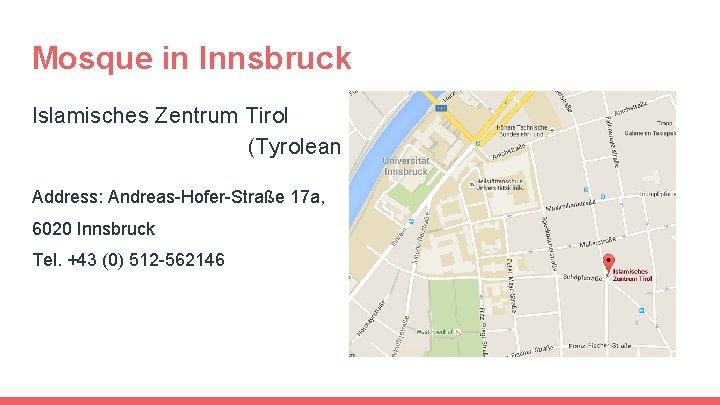 Mosque in Innsbruck Islamisches Zentrum Tirol (Tyrolean Islamic Center) Address: Andreas-Hofer-Straße 17 a, 6020