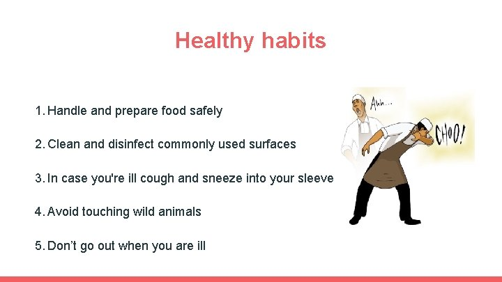 Healthy habits 1. Handle and prepare food safely 2. Clean and disinfect commonly used