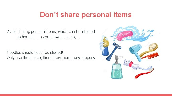 Don't share personal items Avoid sharing personal items, which can be infected: toothbrushes, razors,