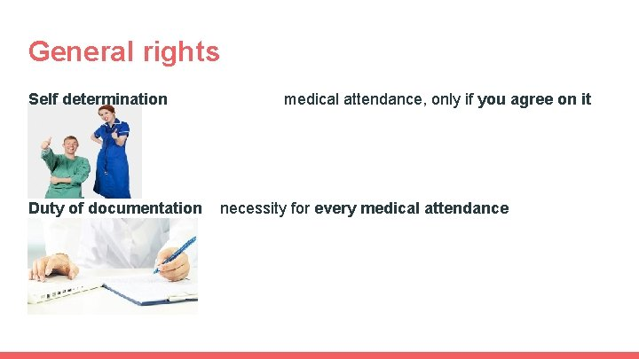 General rights Self determination Duty of documentation medical attendance, only if you agree on