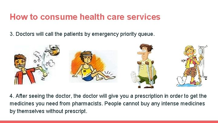 How to consume health care services 3. Doctors will call the patients by emergency