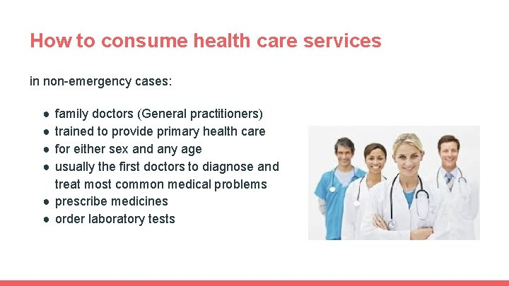 How to consume health care services in non-emergency cases: ● ● family doctors (General