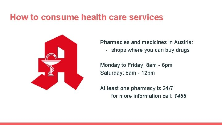 How to consume health care services Pharmacies and medicines in Austria: - shops where