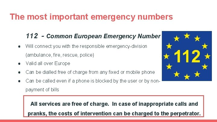 The most important emergency numbers 112 - Common European Emergency Number ● Will connect