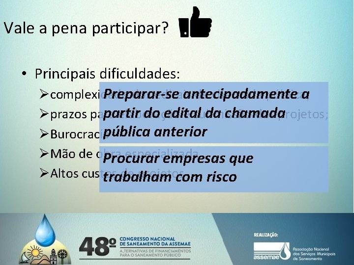 Vale a pena participar? • Principais dificuldades: Øcomplexidade dos editais de chamada pública; Preparar-se