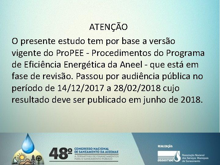 ATENÇÃO O presente estudo tem por base a versão vigente do Pro. PEE -