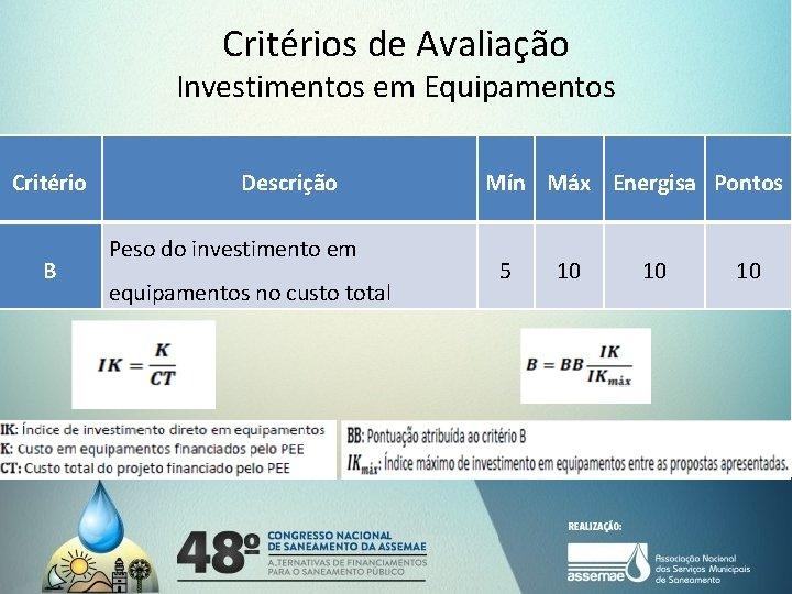 Critérios de Avaliação Investimentos em Equipamentos Critério B Descrição Peso do investimento em equipamentos