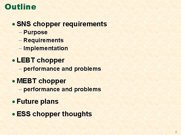 Outline · SNS chopper requirements - Purpose - Requirements - Implementation · LEBT chopper