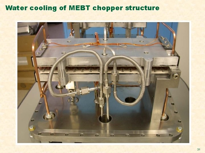 Water cooling of MEBT chopper structure 31