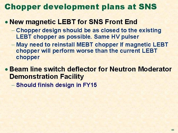 Chopper development plans at SNS · New magnetic LEBT for SNS Front End -
