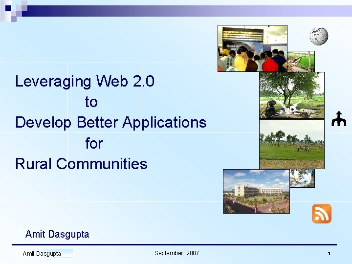 Leveraging Web 2. 0 to Develop Better Applications for Rural Communities Amit Dasgupta September