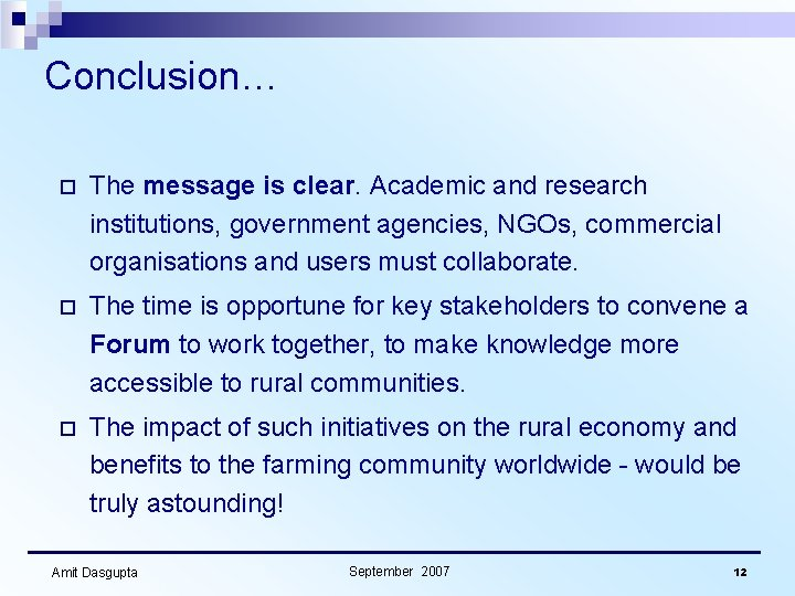 Conclusion… o The message is clear. Academic and research institutions, government agencies, NGOs, commercial