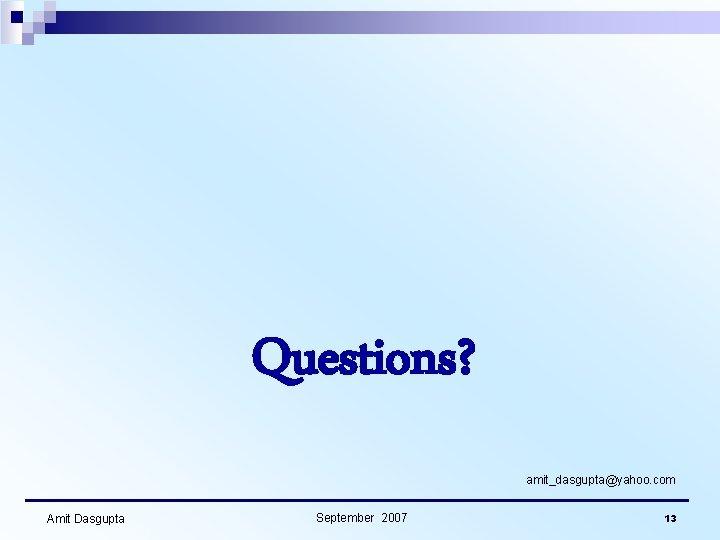 Questions? amit_dasgupta@yahoo. com Amit Dasgupta September 2007 13