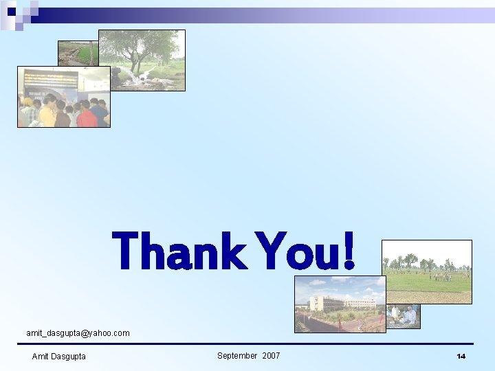 Thank You! amit_dasgupta@yahoo. com Amit Dasgupta September 2007 14